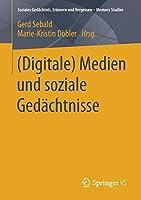 (Digitale) Medien und soziale Gedaechtnisse (Soziales Gedaechtnis, Erinnern und Vergessen – Memory Studies)