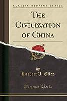 The Civilization of China (Classic Reprint)