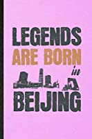 Legends Are Born in Beijing: Lined Notebook For China Tourist. Funny Ruled Journal For World Traveler Visitor. Unique Student Teacher Blank Composition/ Planner Great For Home School Office Writing