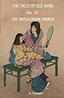 THE MATSOUYAMA MIRROR (THE TALES OF OLD JAPAN)