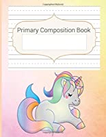 Primary Composition Book: Blank Handwriting & Sketch Notebook, Story Space & Dotted Mid-Line Notebook, Draw & Write Notebook, For Primary, Kindergarten, K-3rd, Unicorn Composition Notebook (Story Paper)