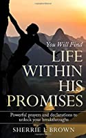 Life Within His Promises: Powerful Prayers and Declarations to Unlock Your Breakthroughs