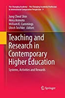Teaching and Research in Contemporary Higher Education: Systems, Activities and Rewards (The Changing Academy – The Changing Academic Profession in International Comparative Perspective)