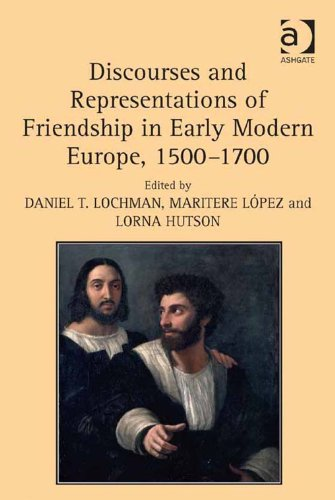 Discourses and Representations of Friendship in Early Modern Europe, 1500–1700 (English Edition)