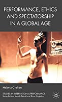 Performance, Ethics and Spectatorship in a Global Age (Studies in International Performance)