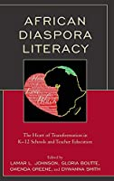 African Diaspora Literacy: The Heart of Transformation in K–12 Schools and Teacher Education
