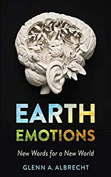 Earth Emotions: New Words for a New World by [Albrecht, Glenn A.]