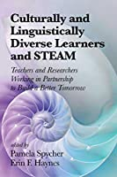 Culturally and Linguistically Diverse Learners and STEAM: Teachers and Researchers Working in Partnership to Build a Better Tomorrow (NA)