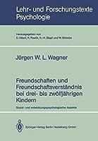 Freundschaften und Freundschaftsverstaendnis bei drei- bis zwoelfjaehrigen Kindern: Sozial- und entwicklungspsychologische Aspekte (Lehr- und Forschungstexte Psychologie) (German Edition)