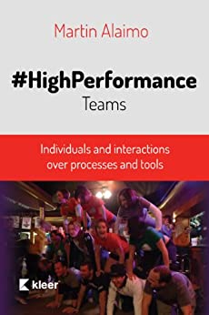 High-Performance Teams: Individuals and interactions over processes and tools by [Alaimo, Martin]