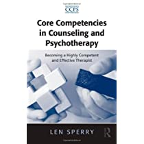 Core Competencies in Counseling and Psychotherapy: Becoming a Highly Competent and Effective Therapist (Core Competencies in Psychotherapy Series)