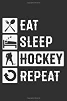 Eat Sleep Hockey Repeat: Gifts for hockey fans, gifts for hockey lovers, hockey gifts for men 6x9 Journal Gift Notebook with 125 Lined Pages
