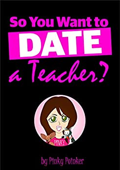 So You Want to Date a Teacher? by [Poinker, Pinky]