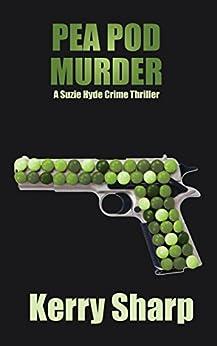 Pea Pod Murder (A Free Suzie Hyde Crime Thriller Book 1) by [SHARP, KERRY]