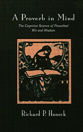 Download A Proverb in Mind: The Cognitive Science of Proverbial Wit and Wisdom 0805802312