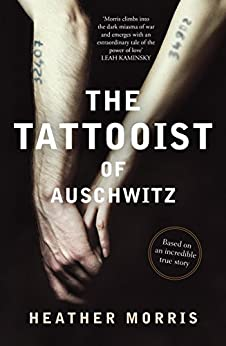 The Tattooist of Auschwitz: Based on an incredible true story by [Morris, Heather]