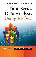 Time Series Data Analysis Using EViews by I. Gusti Ngurah Agung(2008-10-31)