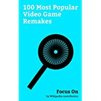 Focus On: 100 Most Popular Video Game Remakes: Kingdom Hearts HD 2.8 Final Chapter Prologue, Crash Bandicoot N. Sane Trilogy, Final Fantasy VII Remake, ... Realm Reborn, Need for... (English Edition)