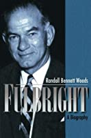 Fulbright: A Biography: A Biography