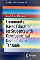 Community-Based Education for Students with Developmental Disabilities in Tanzania (SpringerBriefs in Education)