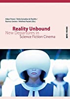 Reality Unbound: New Departures in Science Fiction Cinema