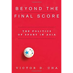 Beyond the Final Score: The Politics of Sport in Asia (Contemporary Asia in the World)