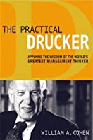 The Practical Drucker: Applying the Wisdom of the World's Greatest Management Thinker