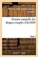Histoire Naturelle Des Drogues Simples. Tome 1 (Sciences)