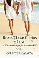 Break These Chains of Love: A New Paradigm for Relationship