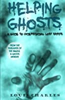 Helping Ghosts: A Guide to Understanding Lost Spirits