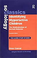 Identifying Hyperactive Children: The Medicalization of Deviant Behavior Expanded Edition (Ashgate Classics in Sociology)