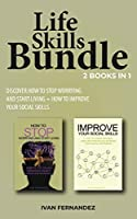 Life Skills Bundle: 2 Books in 1: Discover How to Stop Worrying and Start Living + How to Improve Your Social Skills
