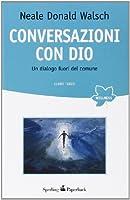 Conversazioni con Dio. Un dialogo fuori del comune