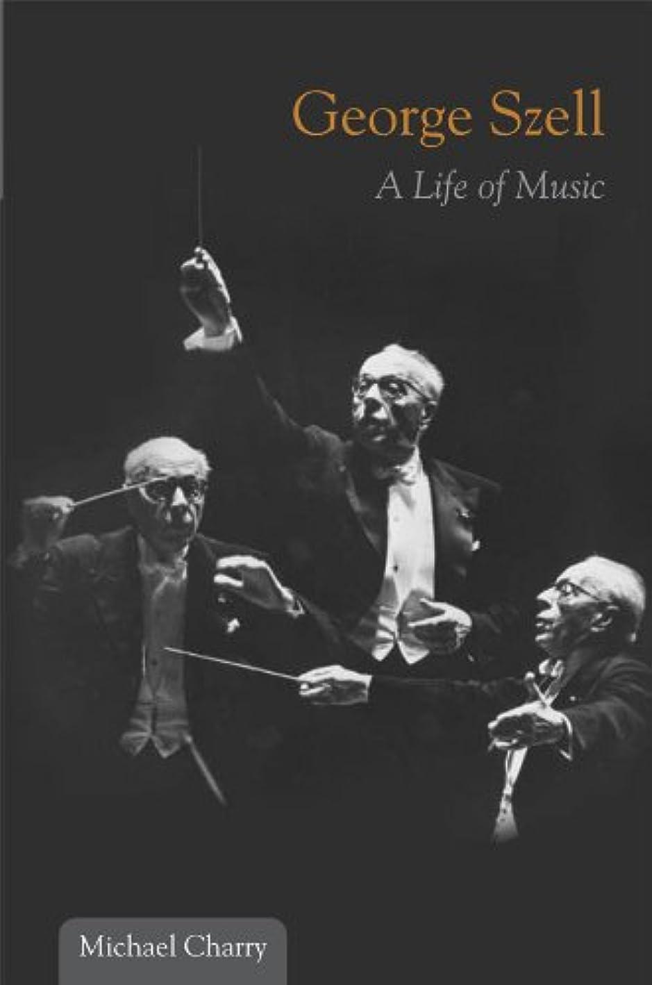この樫の木無法者George Szell: A Life of Music (Music in American Life) (English Edition)