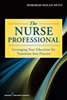 The Nurse Professional: Leveraging Your Education for Transition into Practice