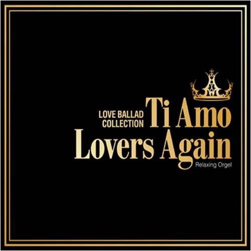 [画像:Ti Amo/Lovers Again~ラブバラード・コレクション]