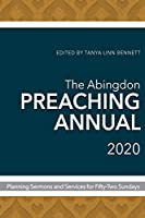 The Abingdon Preaching Annual 2020: Planning Sermons and Services for Fifty-Two Sundays