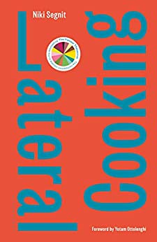 Lateral Cooking: Foreword by Yotam Ottolenghi by [Segnit, Niki]