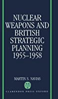 Nuclear Weapons and British Strategic Planning 1955-1958 (Nuclear History Program)【洋書】 [並行輸入品]