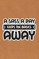 A Sass A Day Keeps The Basics Away: Kraft Paper Print Sassy Mom Journal / Snarky Notebook