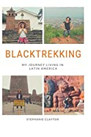 Blacktrekking: My Journey Living in Latin America