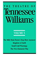 The Theatre of Tennessee Williams Volume 5: The Milk Train Doesn't Stop Here Anymore/Kingdom of Earth (Theatre of Tennessee Williams)