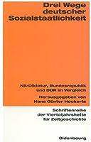 Drei Wege Deutscher Sozialstaatlichkeit: Ns-diktatur, Bundesrepublik Und Ddr Im Vergleich (Schriftenreihe Der Vierteljahrshefte Fuer Zeitgeschichte)