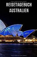 Reisetagebuch Australien: Das Tagebuch fuer Reisende als Erinnerungsbuch, Urlaubstagebuch oder als Reise Notizheft - fuer Urlaub, Ferien & Flitterwochen oder als Geschenkidee fuer Reisende. inkl. Urlaubs Checkliste