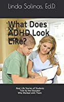 What Does ADHD Look Like?: Real Life Stories of Students Told by the Educator Who Worked with Them