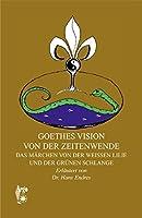 Goethes Vision von der Zeitenwende: Das Maerchen von der weissen Lilie und der gruenen Schlange