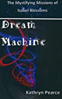 Dream Machine (Mystifying Missions of Isabel Blossoms)