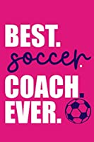 Best. Soccer. Coach. Ever.: Blank Lined Notebook Journal: Soccer Gift For Coach Girls Boy Team Players  6x9 | 110 Blank  Pages | Plain White Paper | Soft Cover Book