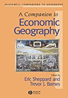 A Companion to Economic Geography (Wiley Blackwell Companions to Geography)
