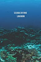 Scuba Diving Log Book: Keep and Capture Memories Diving Journey Write Down Your Scuba Adventures Journal Notebook for 100 Dive